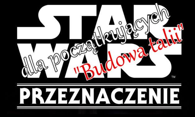 Star Wars Przeznaczenie dla początkujących – budowa talii
