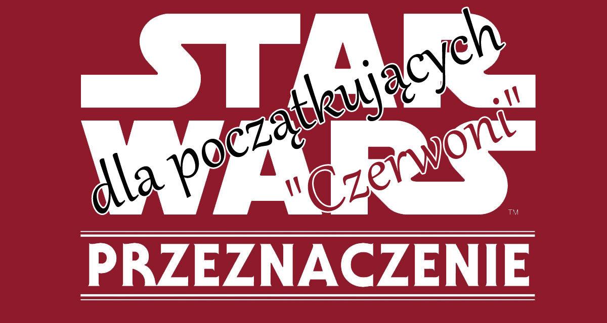 """Star Wars Przeznaczenie dla początkujących – """"Czerwoni"""""""