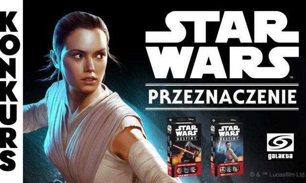 KONKURS – Star Wars Przeznaczenie od Galakty – ZAKOŃCZONY