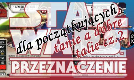 Star Wars Przeznaczenie dla początkujących – tania, a dobra talia cz.2