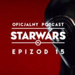 PODCAST – Epizod 15: Ostatni Jedi, ostateczny zwiastun