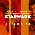 PODCAST – Epizod 18: Pierwszy zwiastun Hana Solo