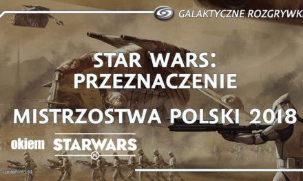 Mistrzostwa Polski 2018 – relacja | Star Wars: Przeznaczenie
