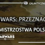 Mistrzostwa Polski 2019 – relacja | Star Wars: Przeznaczenie